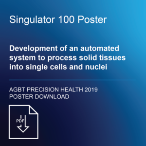 Development of an automated system to process solid tissues into single cells and nuclei – Singulator 100 Poster Download
