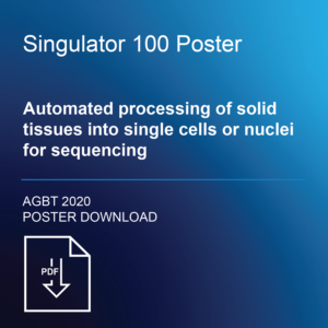 Automated Processing of Solid Tissues into Single Cells or Nuclei for Sequencing – Singulator 100 Poster Download