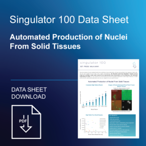 High-Quality Automated Nuclei Isolation From Tissues – Singulator 100 Data Sheet Downlaod