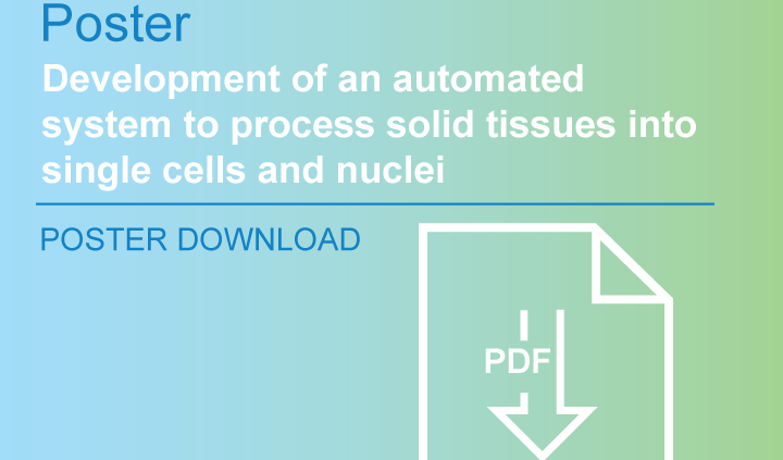 AGBT-Precision-Health-2019-poster-download-pdf-development of an automated system to process solid tissues into single cells and nuclei by S2 gemonics automated sample preparation system Singulator