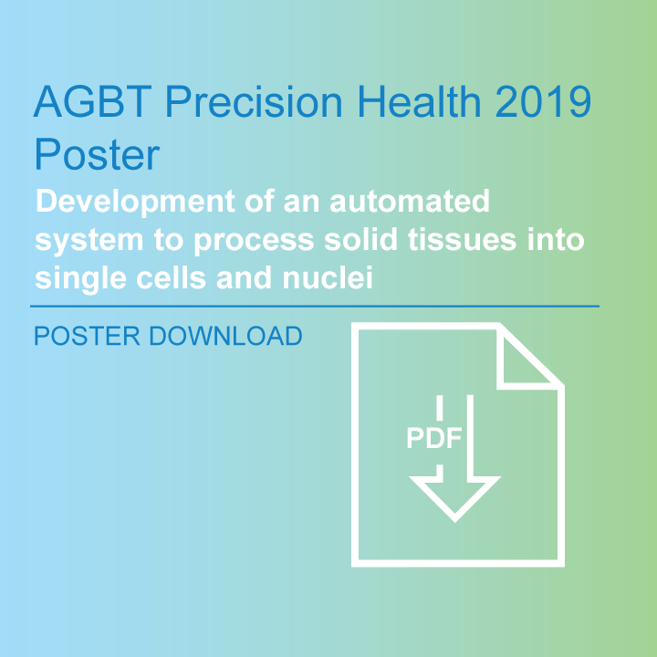 Development of an automated system to process solid tissues into single cells and nuclei | Singulator 100 Poster Download