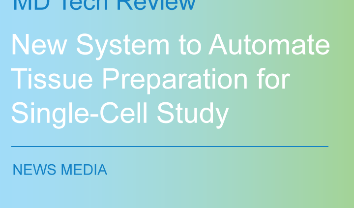 MD Tech Review on S2 Genomics' New System to automate Tissue Preparation for Single-Cell Study-March 2020