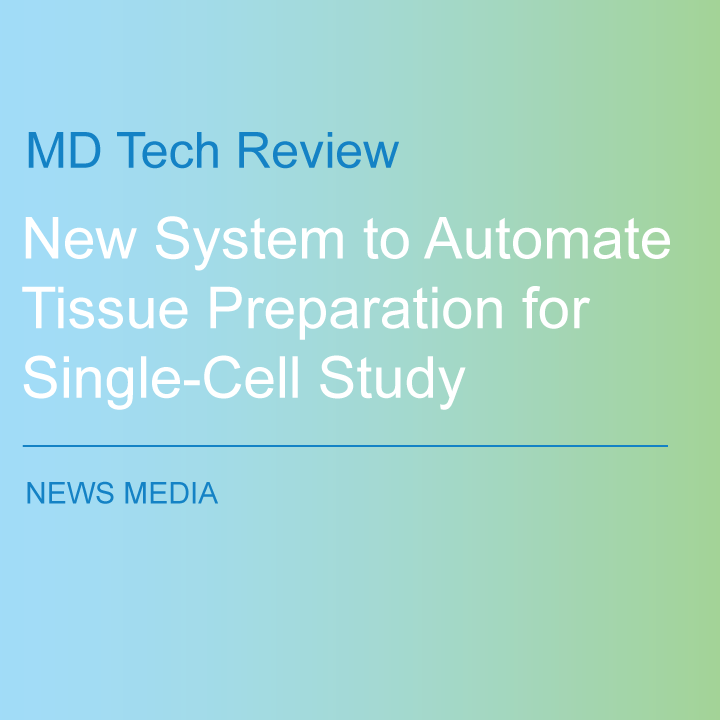 MD Tech Review: New System to Automate Tissue Preparation for Single-Cell Study